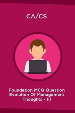 CA/CS Foundation MCQ Question Evolution Of Management Thoughts - III