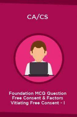 CA/CS Foundation MCQ Question Free Consent & Factors Vitiating Free Consent - I