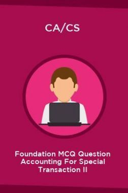CA/CS Foundation MCQ Question Accounting For Special Transaction II