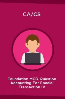 CA/CS Foundation MCQ Question Accounting For Special Transaction IV
