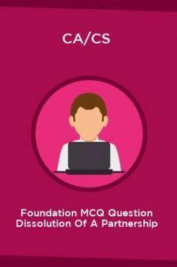 CA/CS Foundation MCQ Question Dissolution Of A Partnership