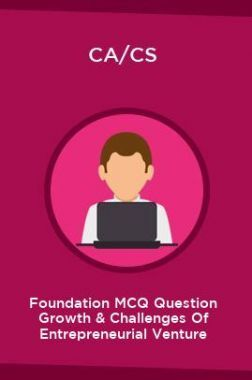 CA/CS Foundation MCQ Question Growth & Challenges Of Entrepreneurial Venture