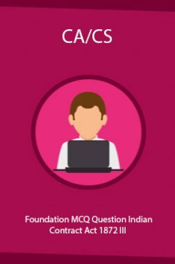 CA/CS Foundation MCQ Question Indian Contract Act  1872  III
