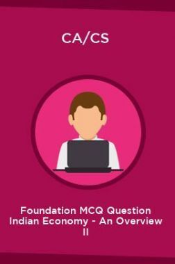 CA/CS Foundation MCQ Question Indian Economy - An Overview II