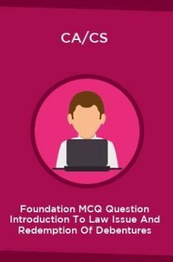 CA/CS Foundation MCQ Question Introduction To Law Issue And Redemption Of Debentures