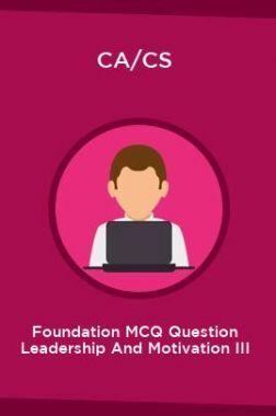 CA/CS Foundation MCQ Question Leadership And Motivation III