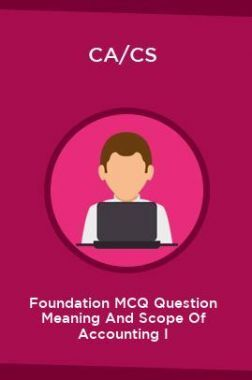 CA/CS Foundation MCQ Question Meaning And Scope Of Accounting I