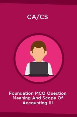 CA/CS Foundation MCQ Question Meaning And Scope Of Accounting III