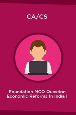CA/CS Foundation MCQ Question Economic Reforms In India I