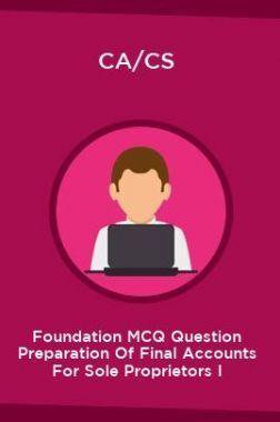CA/CS Foundation MCQ Question Preparation Of Final Accounts For Sole Proprietors I