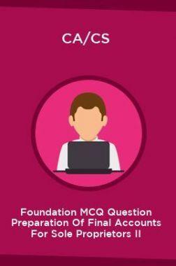 CA/CS Foundation MCQ Question Preparation Of Final Accounts For Sole Proprietors II