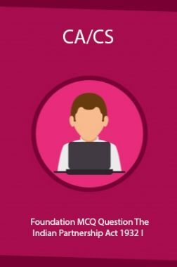 CA/CS Foundation MCQ Question The Indian Partnership Act 1932 I