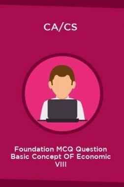 CA/CS Foundation MCQ Question Basic Concept OF Economic VIII