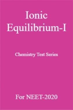 Ionic Equilibrium-I Chemistry Test Series For NEET-2020