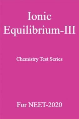 Ionic Equilibrium-III Chemistry Test Series For NEET-2020