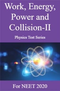 Work, Energy, Power and Collision-II Physics Test Series For NEET 2020