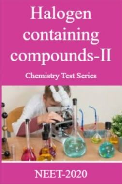 Halogen containing compounds-II Chemistry Test Series For NEET-2020