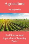 Agriculture Test Preparation For Soil Science And Agriculture Chemistry Part-I