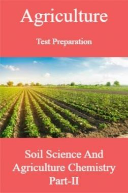Agriculture Test Preparation For Soil Science And Agriculture Chemistry Part-II