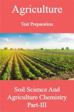 Agriculture Test Preparation For Soil Science And Agriculture Chemistry Part-III