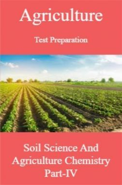 Agriculture Test Preparation For Soil Science And Agriculture Chemistry Part-IV