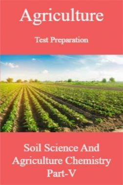 Agriculture Test Preparation For Soil Science And Agriculture Chemistry Part-V