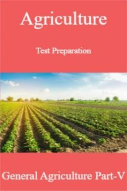 Agriculture Test Preparation For General Agriculture Part-V