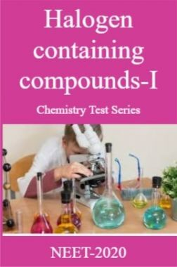 Halogen containing compounds-I Chemistry Test Series For NEET-2020