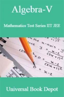 Algebra-V Mathematics Test Series IIT JEE