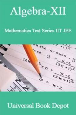 Algebra-XII Mathematics Test Series IIT JEE