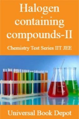 Halogen containing compounds-II Chemistry Test Series IIT JEE