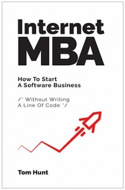 Internet MBA : How To Start A Software Business (Without Writing A Line Of Code)