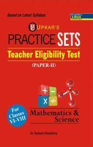 Practice Sets Teacher Eligibility Test (Paper-II) Mathematics & Science For Classes VI-VIII