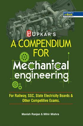A Compendium For Mechanical Engineering (For Railway, SSC,State Electricity Boards & Other Competitive Exam.)