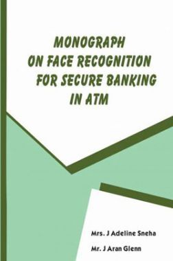 Monograph On Face Recognition For Secure Banking In Atm