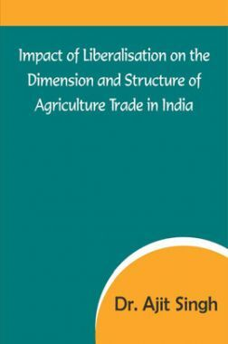 Impact Of Liberalisation On The Dimension And Structure Of Agriculture Trade In India