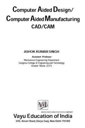 Computer Aided Design and Computer Aided Manufacturing By Ashok Kumar Singh
