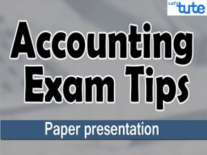 Examination Tips And Strategies - Accounting Paper Presentation Tips Video by Lets Tute