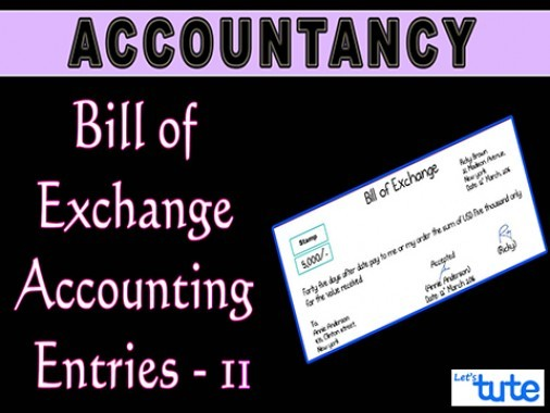 Class 11 & 12 Accountancy - BIlls Of Exchange - Accounting Entries Part-II Video by Let's Tute