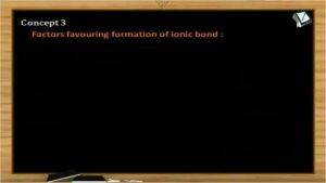 Chemical Bonding - Factors Favouring Ionic Bond Formation (Session 1)