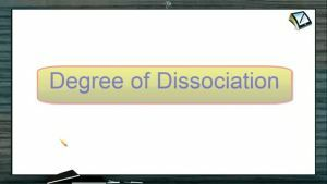 Chemical Equilibrium - Degree Of Dissociation (Session 4 & 5)