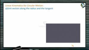 Circular Motion - Linear Kinematics For Circular Motion (Session 2)