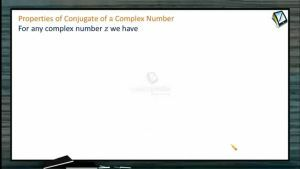 Complex Numbers - Properties Of Conjugate Of A Complex Numbers (Session 3)