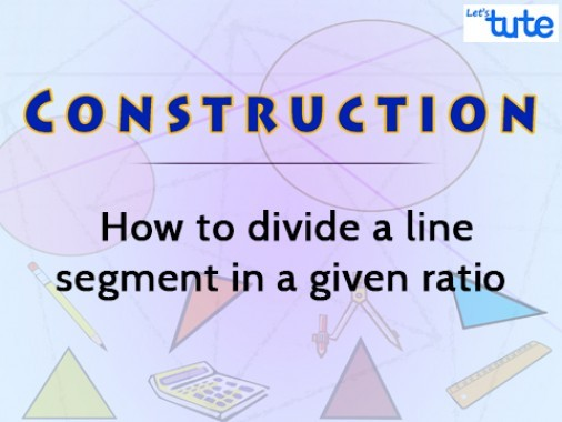 Class 10 Mathematics - Construction - How To Divide A line Segment In A Given Ratio Video by Lets Tute