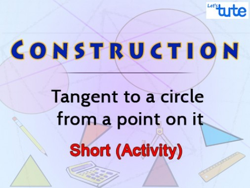 Class 10 Mathematics - Construction - Tangents To A circle From An External Point Video by Lets Tute
