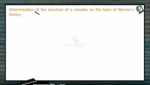 Coordination Compounds - Determination Of The Structure Of A Complex On The Basis Of Werners Theory (Session 5)