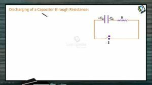 Current Electricity - Discharging Of Capacitor (Session 12 & 13)
