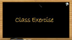 Electrostatics - Class Exercise (Session 5 & 6)