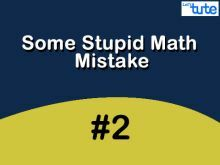 Some Stupid Math Mistake - General-II Video by Lets Tute