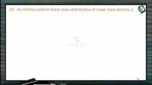 Gravitation - Gravitational Potential And Field For An Infinite Uniform Linear Mass Distribution (Session 3)